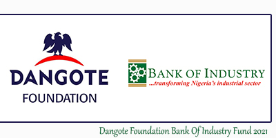 Dangote Foundation: Bank Of Industry Fund 2021 (How To Apply)