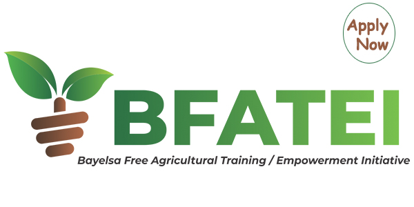 Bayelsa Free Agricultural Training and Empowerment Initiative (BFATEI) Application Portal Now Open