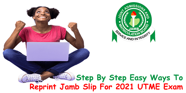 JAMB 2021 Examination Slip: Step By Step Easy Ways To Reprint Jamb Slip For 2021 UTME Exam