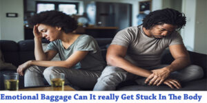 Emotional Baggage Can It really Get Stuck In The Body?